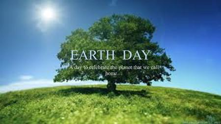 A day to celebrate the planet that we call home…