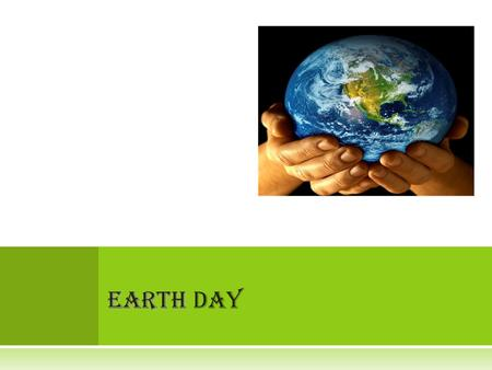 EARTH EARTH DAY W HO IS R ESPONSIBLE FOR E ARTH D AY ?  In 1963 Senator Gaylord Nelson of the United States of America asked the president to tour the.