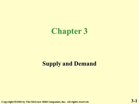 Chapter 3 Supply and Demand 3-1 Copyright  2002 by The McGraw-Hill Companies, Inc. All rights reserved.
