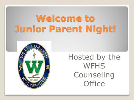 Welcome to Junior Parent Night! Hosted by the WFHS Counseling Office.