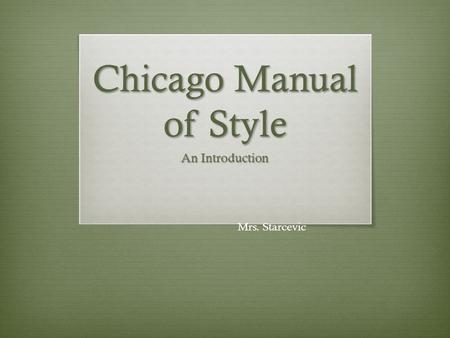Chicago Manual of Style An Introduction Mrs. Starcevic.