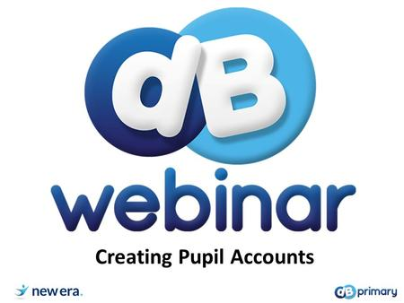 Creating Pupil Accounts. Objectives that will be covered; 1.Exporting the correct data from your school's MIS system 2.Preparing the data for upload 3.Importing.