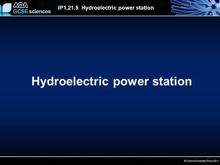 © Oxford University Press 2011 IP1.21.5 Hydroelectric power station Hydroelectric power station.