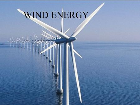 WIND ENERGY. Permission Thank you Dr. Cochrane for the Permission to use this topic.
