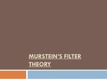 MURSTEIN'S FILTER THEORY. Bernard Murstein explained the relationship among dating, social homogamy, and social exchange as a multi-step process. He uses.