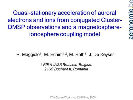 17th Cluster Workshop 12-15 May 2009 R. Maggiolo 1, M. Echim 1,2, M. Roth 1, J. De Keyser 1 1 BIRA-IASB Brussels, Belgium 2 ISS Bucharest, Romania Quasi-stationary.