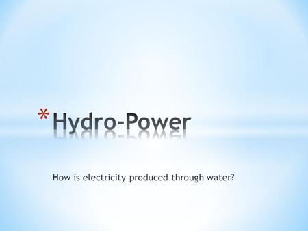 How is electricity produced through water?. Potential Energy of water - Gravitational Energy Potential Energy of water - Gravitational Energy Kinetic.