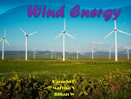 Pamela G Marissa V Jillian W. Motion = kinetic energy. Wind carries kinetic energy. Wind-electric turbines and its blades capture this energy through.