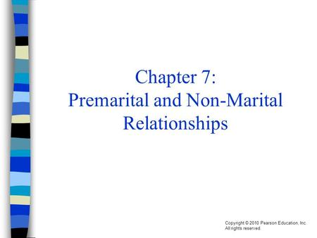 Copyright © 2010 Pearson Education, Inc. All rights reserved. Chapter 7: Premarital and Non-Marital Relationships.