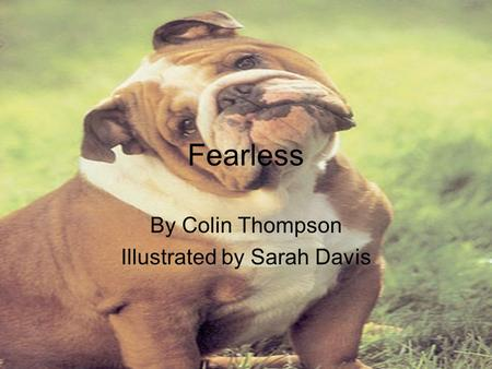 Fearless By Colin Thompson Illustrated by Sarah Davis.