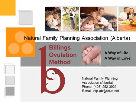 Natural Family Planning Association (Alberta) A Way of Life. A Way of Love. Billings Ovulation Method Natural Family Planning Association (Alberta) Phone: