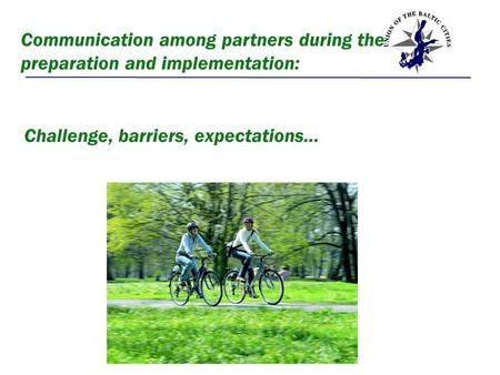Communication among partners during the preparation and implementation: Challenge, barriers, expectations…
