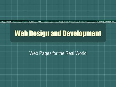 Web Design and Development Web Pages for the Real World.