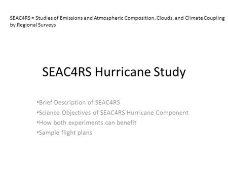 SEAC4RS Hurricane Study Brief Description of SEAC4RS Science Objectives of SEAC4RS Hurricane Component How both experiments can benefit Sample flight plans.