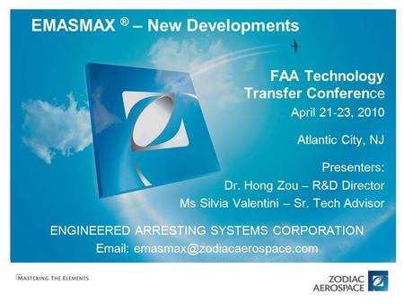 EMASMAX ® – New Developments FAA Technology Transfer Conference April 21-23, 2010 Atlantic City, NJ Presenters: Dr. Hong Zou – R&D Director Ms Silvia Valentini.