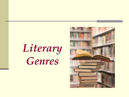 Literary Genres. A Genre is a division or category of literature.