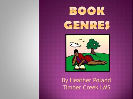 By Heather Poland Timber Creek LMS.  A distinct or certain type of book.