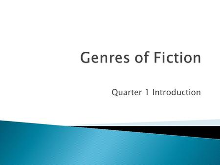 Quarter 1 Introduction.  Made up from the author's imagination  Associated w/ novels & short stories  Short Story ◦ Brief ◦ Focus: one main plot, one.