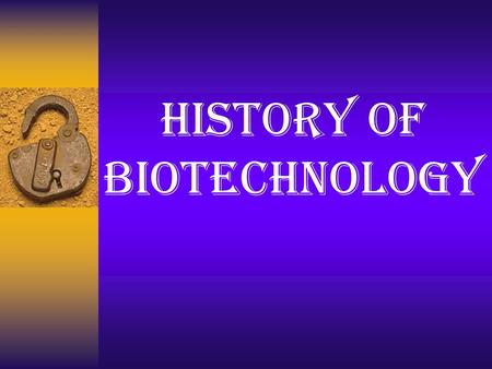 History of Biotechnology. Medical Advances in Biotechnology 500 BC: The Chinese use moldy curds as an antibiotic to treat boils 1590: Janssen invents.