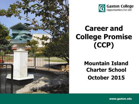 Www.gaston.edu Career and College Promise (CCP) Mountain Island Charter School October 2015.