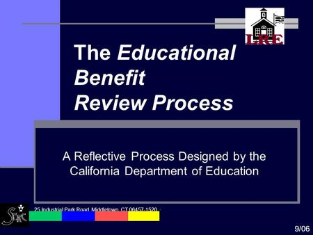 The Educational Benefit Review Process A Reflective Process Designed by the California Department of Education 25 Industrial Park Road, Middletown, CT.