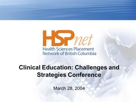 Clinical Education: Challenges and Strategies Conference March 28, 2004.