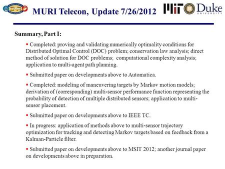 MURI Telecon, Update 7/26/2012 Summary, Part I:  Completed: proving and validating numerically optimality conditions for Distributed Optimal Control (DOC)