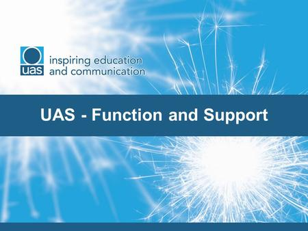 UAS - Function and Support. Structure COMPANY – UNDERGRADUATE AMBASSADORS LTD (UAL) – A not for profits organisation UAL – Chairperson Hugh Mason (until.