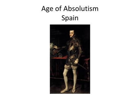 Age <strong>of</strong> Absolutism Spain. The Ottoman Empire 1. The pressure the Ottomans exerted on Europe was enormous. Most <strong>of</strong> the money spent in Europe in this era.