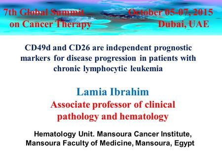 7th Global Summit October 05-07, 2015 on Cancer Therapy Dubai, UAE CD49d and CD26 are independent prognostic markers for disease progression in patients.