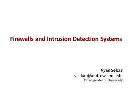 Firewalls and Intrusion Detection Systems Vyas Sekar Carnegie Mellon University.
