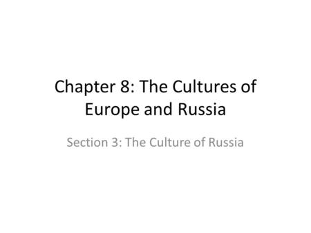 Chapter 8: The Cultures of Europe and Russia Section 3: The Culture of Russia.