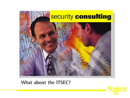 Security consulting What about the ITSEC?. security consulting What about the ITSEC? Where it came from Where it is going How it relates to CC and other.