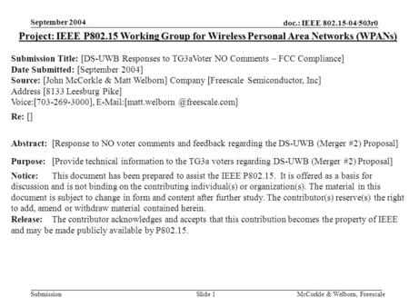 Doc.: IEEE 802.15-04/503r0 Submission September 2004 McCorkle & Welborn, FreescaleSlide 1 Project: IEEE P802.15 Working Group for Wireless Personal Area.