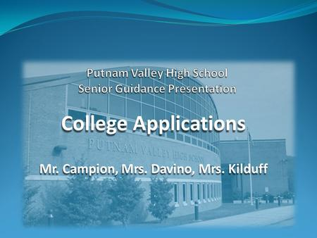 College Applications Mr. Campion, Mrs. Davino, Mrs. Kilduff.
