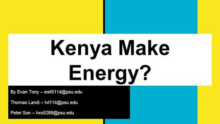 Kenya Make Energy? By Evan Tony – Thomas Landi – Peter Son –