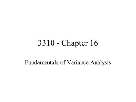 3310 - Chapter 16 Fundamentals of Variance Analysis.
