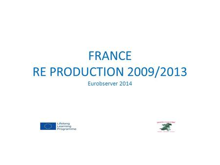 FRANCE RE PRODUCTION 2009/2013 Eurobserver 2014. WIND POWER ENERGY France has the third wind power production rank in the EC. yearsCapacity MWOUTPUT twh.