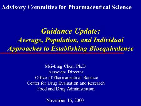 Guidance Update: Average, Population, and Individual Approaches to Establishing Bioequivalence Mei-Ling Chen, Ph.D. Associate Director Office of Pharmaceutical.