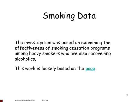 1 Smoking Data The investigation was based on examining the effectiveness of smoking cessation programs among heavy smokers who are also recovering alcoholics.