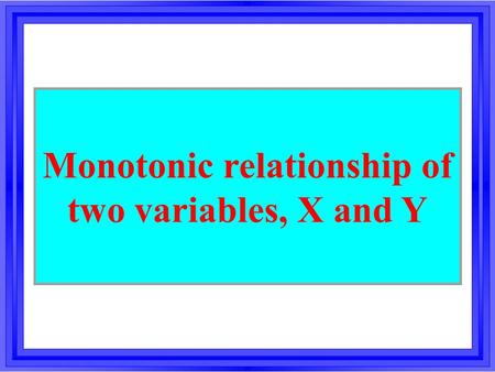 Monotonic relationship of two variables, X and Y.