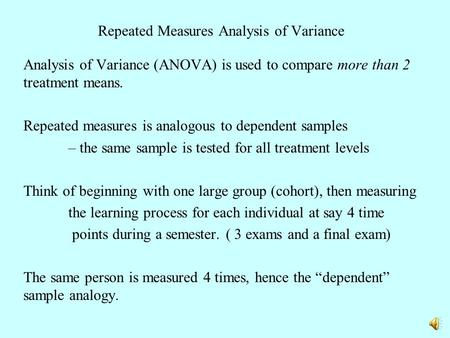 Repeated Measures Analysis of Variance Analysis of Variance (ANOVA) is used to compare more than 2 treatment means. Repeated measures is analogous to.