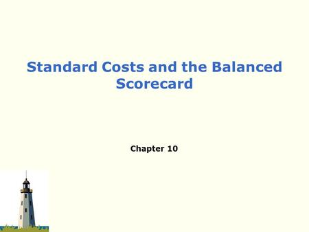Chapter 10 Standard Costs and the Balanced Scorecard.