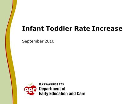 Infant Toddler Rate Increase September 2010. Infant Toddler Rate Analysis Based on the analysis of rates for educators in infant and toddler programs,