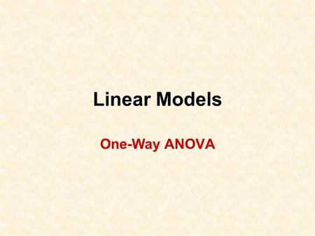 Linear Models One-Way ANOVA. 2 A researcher is interested in the effect of irrigation on fruit production by raspberry plants. The researcher has determined.
