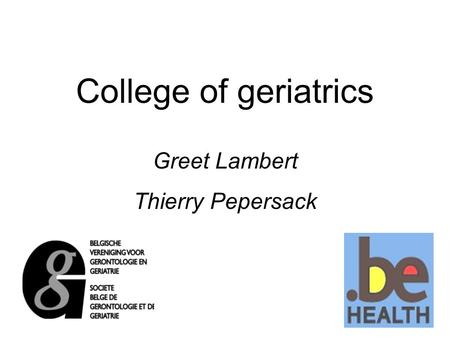 College of geriatrics Greet Lambert Thierry Pepersack.