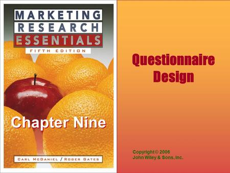 Chapter Nine Copyright © 2006 John Wiley & Sons, Inc. Questionnaire Design.