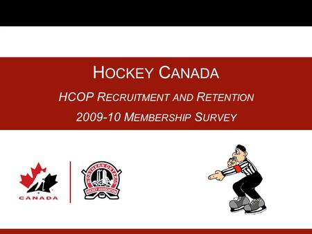 H OCKEY C ANADA HCOP R ECRUITMENT AND R ETENTION 2009-10 M EMBERSHIP S URVEY.