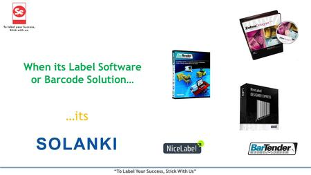 When its Label Software or Barcode Solution… SOLANKI …its.