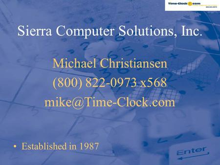Sierra Computer Solutions, Inc. Michael Christiansen (800) 822-0973 x568 Established in 1987.